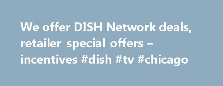 We offer DISH Network deals, retailer special offers – incentives #dish #tv #chicago http://puerto-rico.remmont.com/we-offer-dish-network-deals-retailer-special-offers-incentives-dish-tv-chicago/  # Customer Reviews Introducing the new Flex Pack channel package. Here is how it works: It comes with 50+ popular channels, including: TNT, USA, HGTV, Cartoon Network, History, CNN, Discovery, plus many more. It includes the first Channel Pack of your choice. You can then add different Channel…