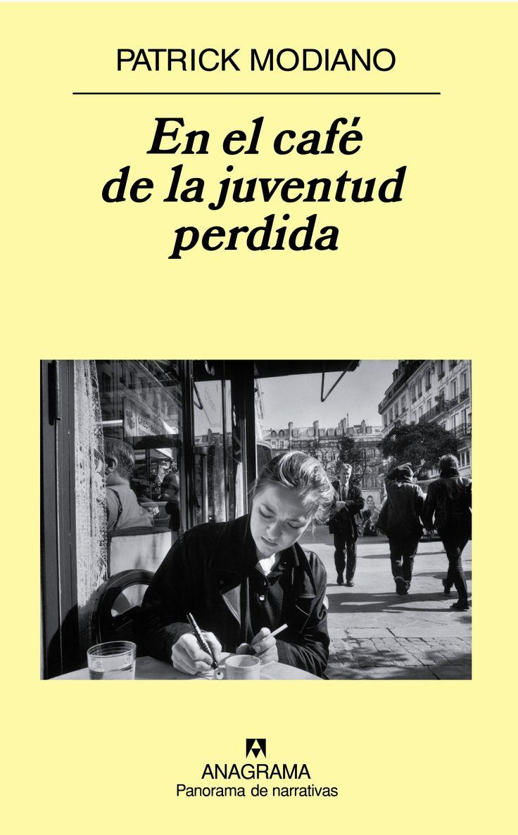 Patrick Modiano - En el café de la juventud perdida. Anagrama París, años 60. En el café Condé se reúnen poetas malditos, futuros situacionistas y estudiantes.