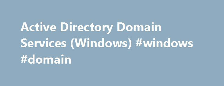 Active Directory Domain Services (Windows) #windows #domain http://detroit.remmont.com/active-directory-domain-services-windows-windows-domain/  # Active Directory Domain Services Purpose Microsoft Active Directory Domain Services are the foundation for distributed networks built on Windows 2000 Server, Windows Server 2003 and Microsoft Windows Server 2008 operating systems that use domain controllers. Active Directory Domain Services provide secure, structured, hierarchical data storage for…