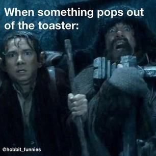 Every. Single. Time. Something pops out of the toaster and I instantly turn into Bofur.