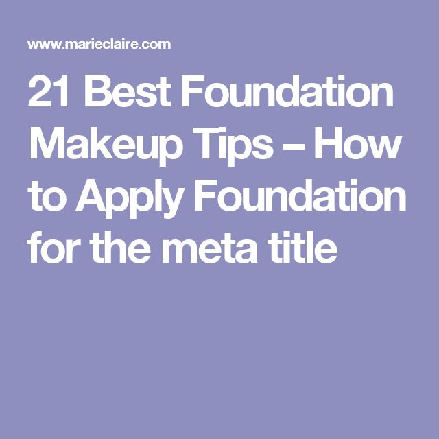 21 Best Foundation Makeup Tips – How to Apply Foundation for the meta title