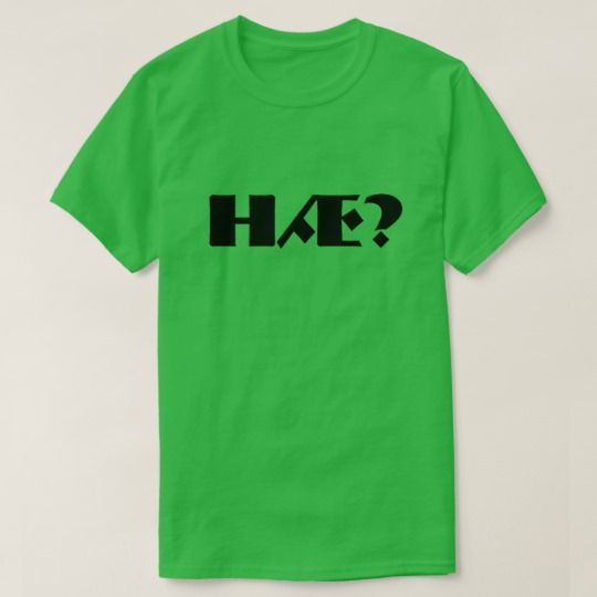 Hæ? that is what? in Norwegian Green T-Shirt A green t-shirt with a text in Norwegian: Hæ? that can be translate to:what? .
