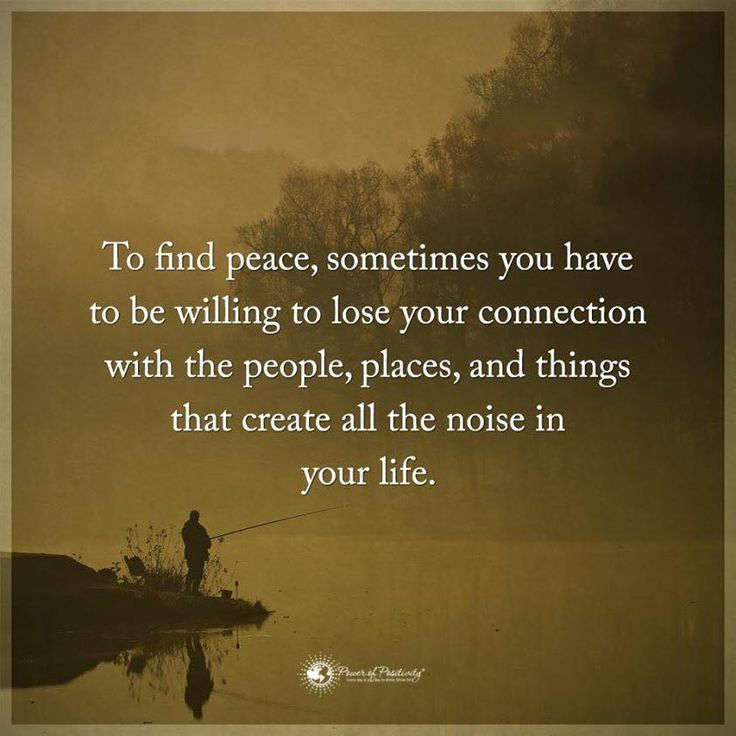 To find peace, sometimes you have to be willing to lose your connection with the people, places, and things that create all the noise in your life.