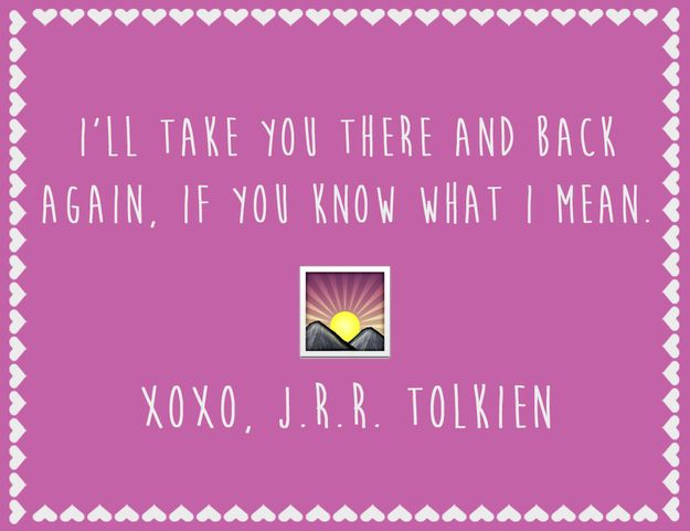 ✓ I'll take you there and back again, if you know what I mean. ~ xoxo, J.R.R. Tolkien