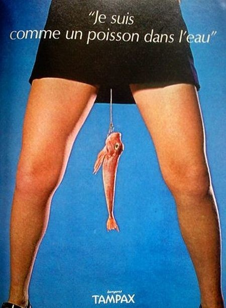 "Tapax Tampons ad. Tagline translation: ""I'm Like a Fish in water"". Whaaaat?"