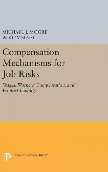 Compensation Mechanisms for Job Risks: Wages, Workers' Compensation, and Product Liability
