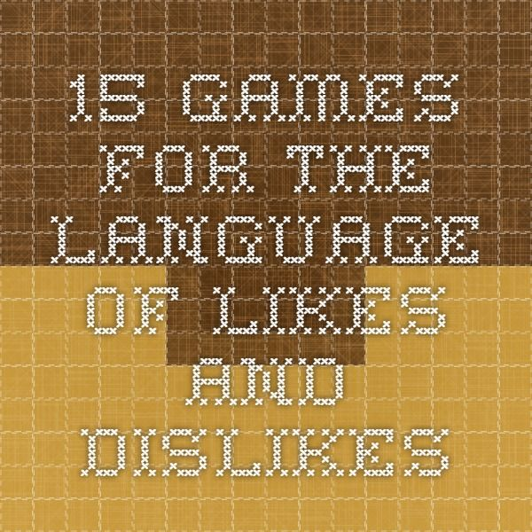 15 games for the language of likes and dislikes