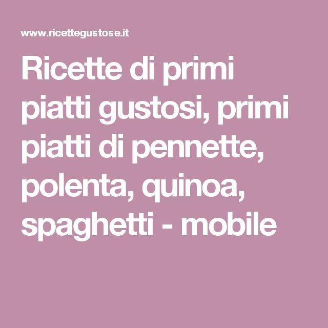 Ricette di primi piatti gustosi, primi piatti di pennette, polenta, quinoa, spaghetti - mobile