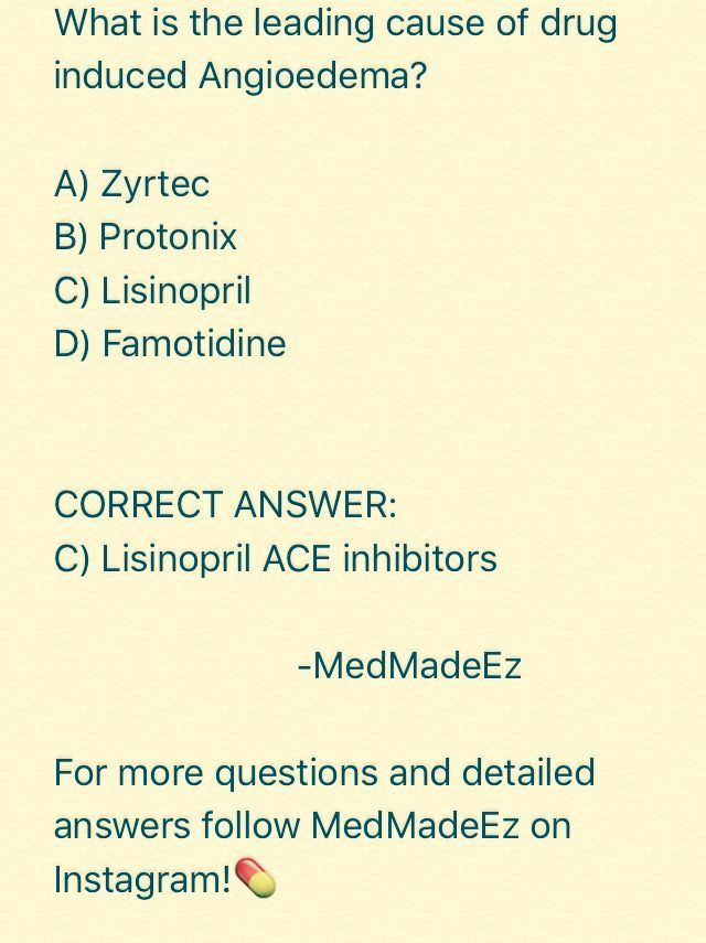 What is the leading cause of drug induced Angioedema? A) Zyrtec B) Protonix C) Lisinopril D) Famotidine CORRECT ANSWER: C) Lisinopril ACE inhibitors Follow MedMadeEz for nursing/medical questions #MedMadeEz #nursing #nursingquestion #angioedema #nclex