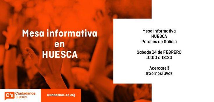 Ciudadanos Huesca. Sábado 14 de Febrero de 2015. Porches de Galicia Este sábado acércate a nuestra mesa informativa. Te esperamos!!