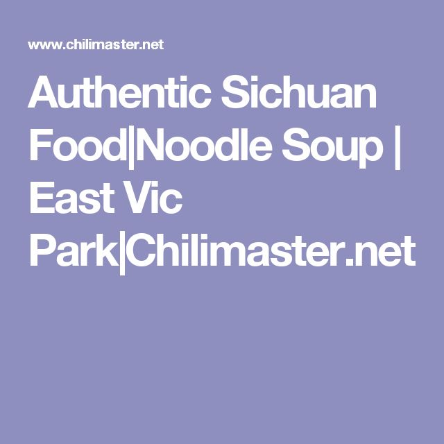Authentic Sichuan Food Noodle Soup   East Vic Park Chilimaster.net