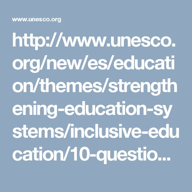 http://www.unesco.org/new/es/education/themes/strengthening-education-systems/inclusive-education/10-questions-on-inclusive-quality-education/