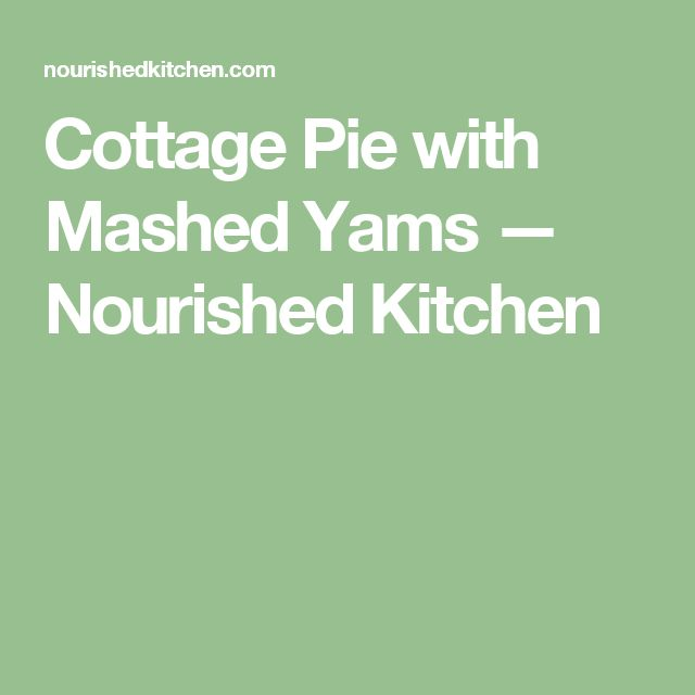 Cottage Pie with Mashed Yams — Nourished Kitchen