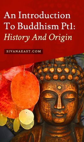 An Introduction To Buddhism Pt1: History And Origin