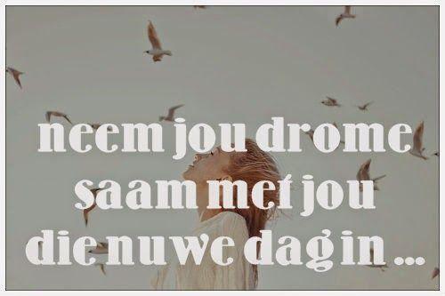 Afrikaanse Inspirerende Gedagtes & Wyshede: neem jou drome saam met jou die nuwe dag in ...