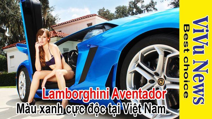 Lamborghini Aventador màu xanh cực đẹp tại Việt Nam_tin tức Người Việt V...
