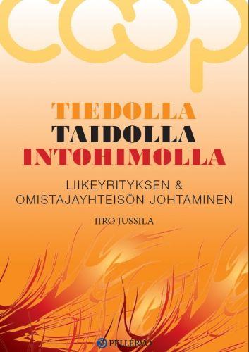 Tiedolla, taidolla, intohimolla : liikeyrityksen & omistajayhteisön johtaminen /  Iiro Jussila.