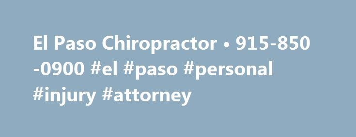 El Paso Chiropractor • 915-850-0900 #el #paso #personal #injury #attorney http://el-paso.nef2.com/el-paso-chiropractor-%e2%80%a2-915-850-0900-el-paso-personal-injury-attorney/  # Morton's Neuroma: Clinical Assessment Management Snapping Hip: A Detailed Explanation An Overview on the Types of Headaches Patella Dislocation: The Road To Recovery Hello and Welcome . Purpose Passions: I am a Doctor of Chiropractic specializing in progressive cutting-edge therapies and functional rehabilitation…