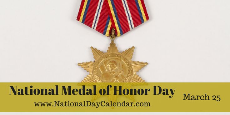 Get the new National Day Calendar App for iPhone and Android. Click here for more information. NATIONAL MEDAL OF HONOR DAY In 1990, the United States Congress designated March 25th, of each year,...