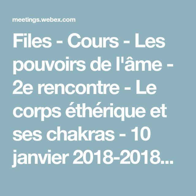 Files - Cours - Les pouvoirs de l'âme - 2e rencontre - Le corps éthérique et ses chakras - 10 janvier 2018-20180111 0005-1.arf - Cisco WebEx Meetings