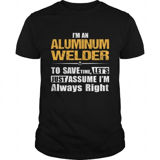 Make this awesome proud Welder:  ALUMINUM WELDER as a great gift Shirts T-Shirts for Welders