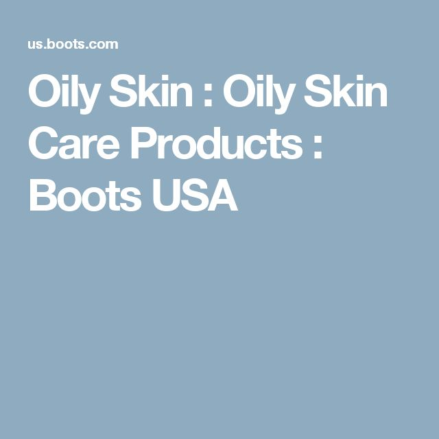 Oily Skin : Oily Skin Care Products : Boots USA