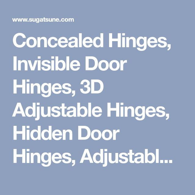 Concealed Hinges, Invisible Door Hinges, 3D Adjustable Hinges, Hidden Door Hinges, Adjustable Concealed Hinges