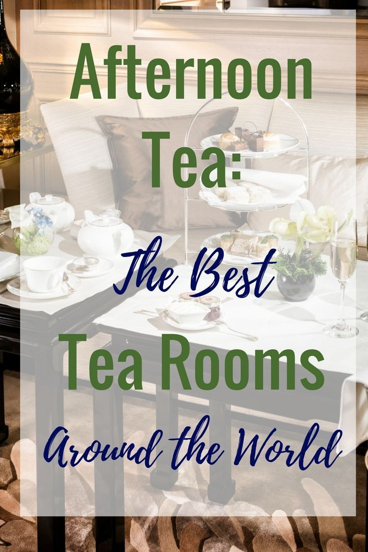 Afternoon Tea Around the World: The Best Tea Rooms | Travel Destinations | Must See Destinations