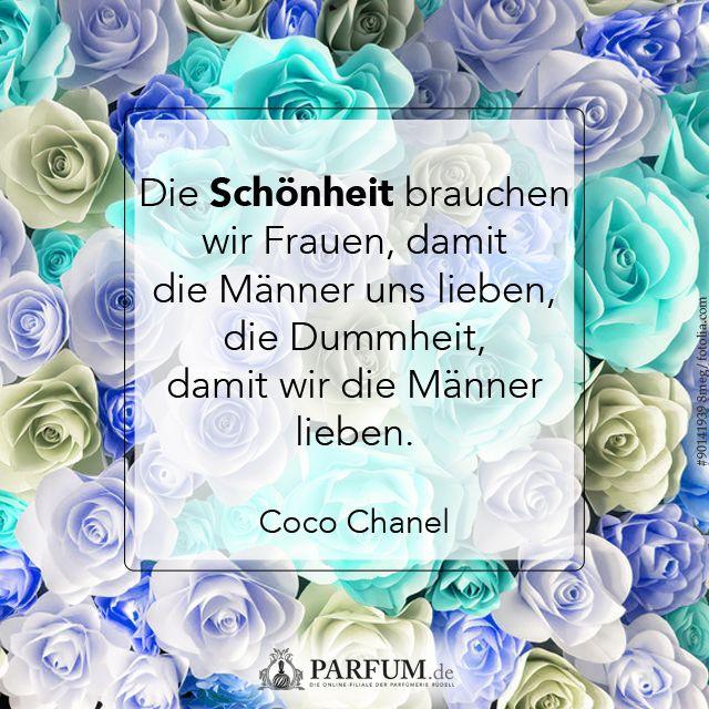 Die Schönheit brauchen wir Frauen, damit die Männer uns lieben, die Dummheit, damit wir die Männer lieben. - Zitat von Coco Chanel