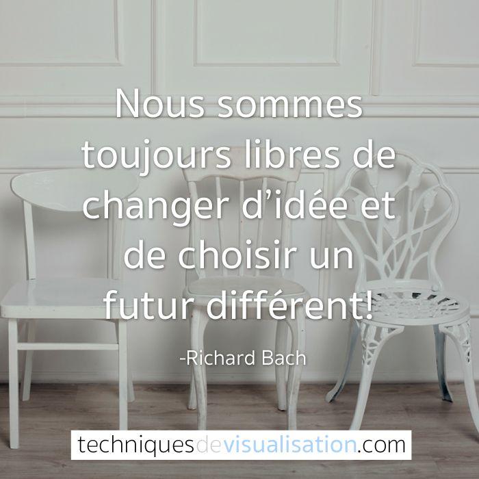 Techniques de Visualisation - Citation - Richard Bach - Nous sommes toujours libres de changer d'idée et de choisir un futur différent! #citation #inspirante #positive #bonheur #liberté
