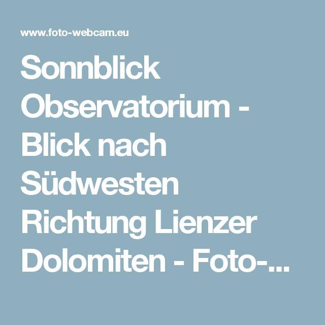 Sonnblick Observatorium - Blick nach Südwesten Richtung Lienzer Dolomiten - Foto-Webcam.eu