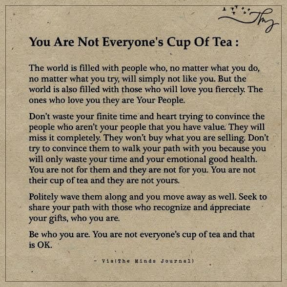 You are not everyone's cup of tea - http://themindsjournal.com/you-are-not-everyones-cup-of-tea/