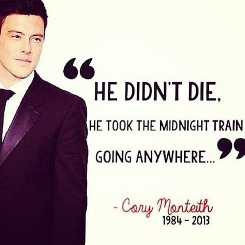 Cory Monteith  RIP  He was an amazing, handsome, talented person.   Next time you hear thunder. Don't be alarmed. It's just Cory playing his drums