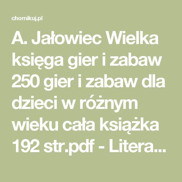 A. Jałowiec   Wielka księga gier i zabaw 250 gier i zabaw dla dzieci w różnym wieku   cała książka 192 str.pdf - Literatura - chomiczyca86 - Chomikuj.pl