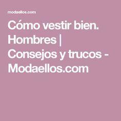 Cómo vestir bien. Hombres | Consejos y trucos - Modaellos.com