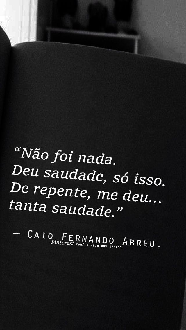 caio Fernando de Abreu https://br.pinterest.com/dossantos0445/al%C3%A9m-de-voc%C3%AA/