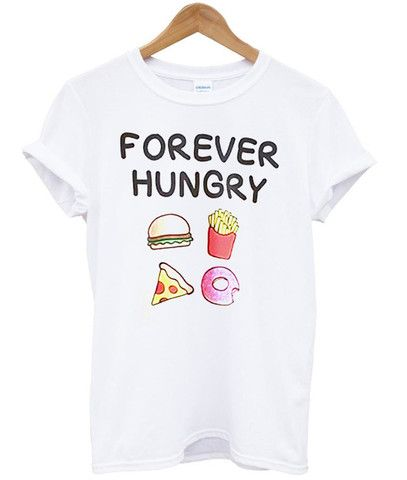 forever hungry #shirt #clothing #cloth #tee #top #graphictee