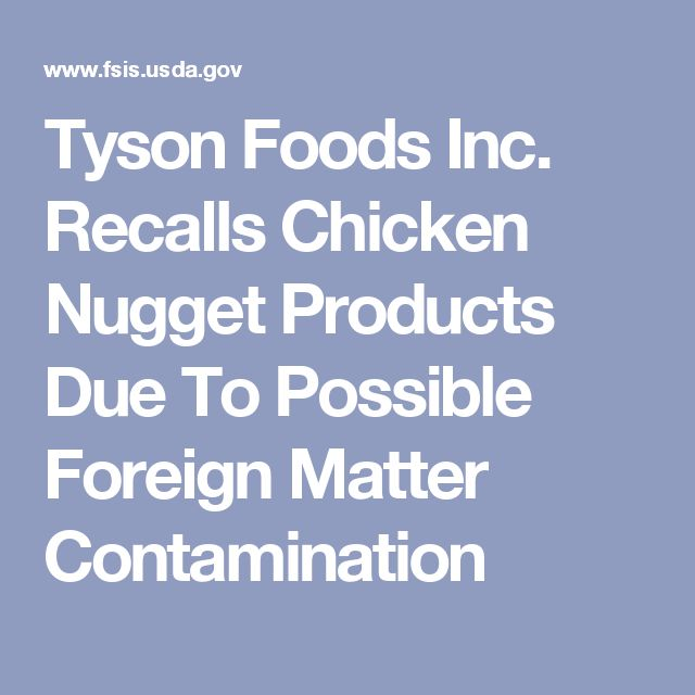 Tyson Foods Inc. Recalls Chicken Nugget Products Due To Possible Foreign Matter Contamination