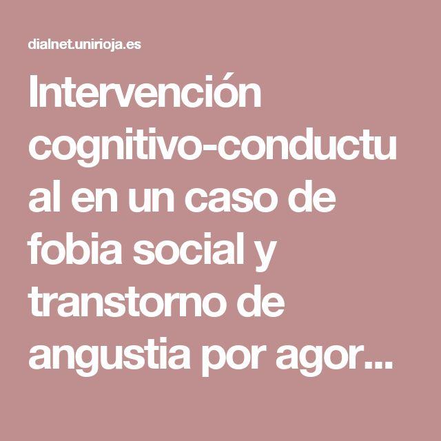 Intervención cognitivo-conductual en un caso de fobia social y transtorno de angustia por agorafobia - Dialnet
