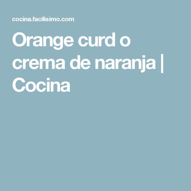Orange curd o crema de naranja | Cocina