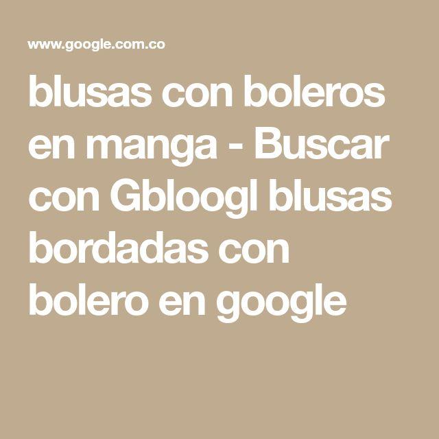 blusas con boleros en manga - Buscar con Gbloogl blusas bordadas con bolero en google