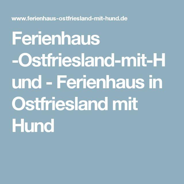 Ferienhaus -Ostfriesland-mit-Hund - Ferienhaus in Ostfriesland mit Hund