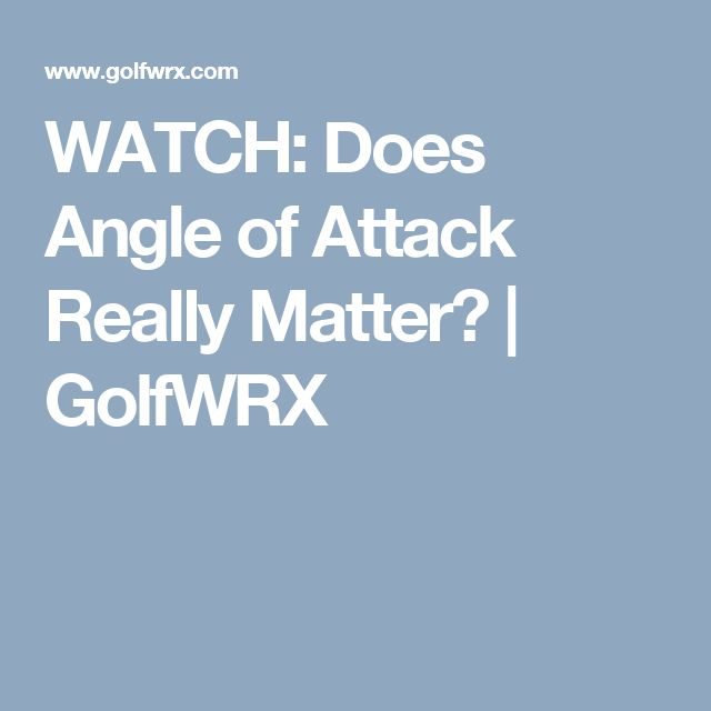 WATCH: Does Angle of Attack Really Matter? | GolfWRX