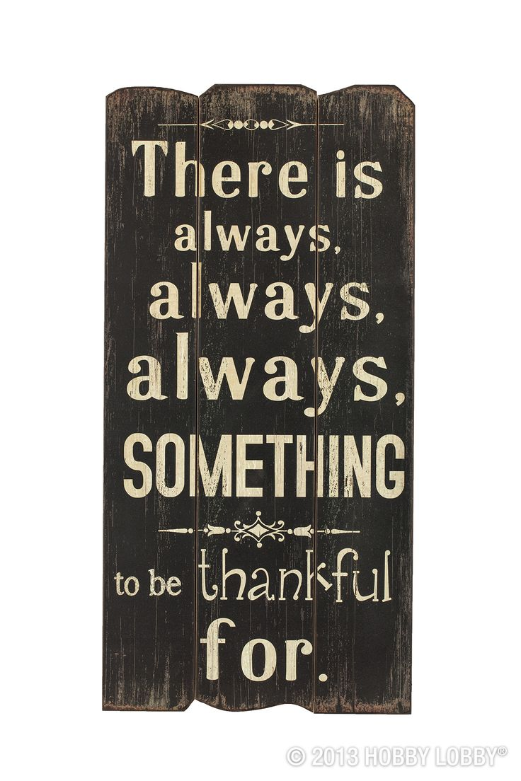 There is always, always, always something to be thankful for!