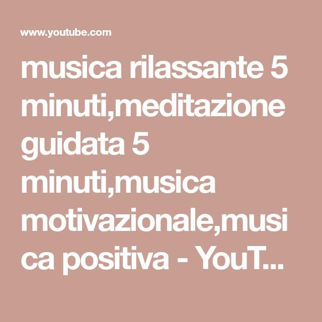musica rilassante 5 minuti,meditazione guidata 5 minuti,musica motivazionale,musica positiva - YouTube