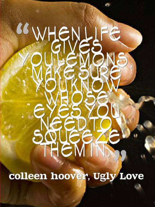 When life gives you lemons make sure you know whose eyes you need to squeeze them in