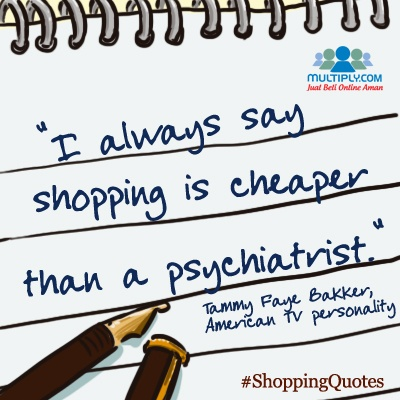 """I always say shopping is cheaper than a psychiatrist."" - click http://multiply.com/marketplace/supersale?utm_source=pinterest to start your 'therapy' session now"