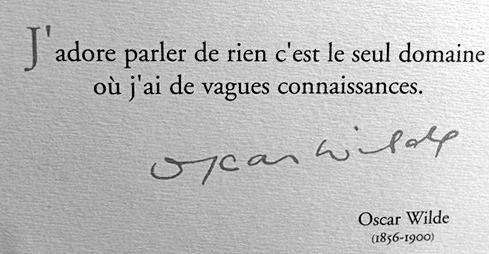 """""""J'adore parler de rien, c'est le seul domaine où j'ai de vagues connaissances."""" - Oscar Wilde"""