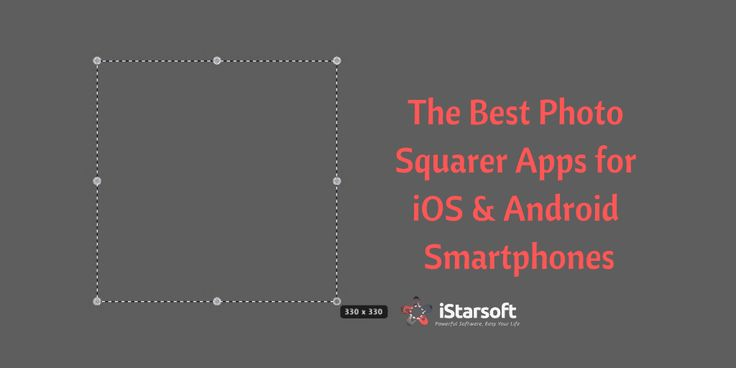 The Best Photo Squarer Apps for iOS & Android Smartphones