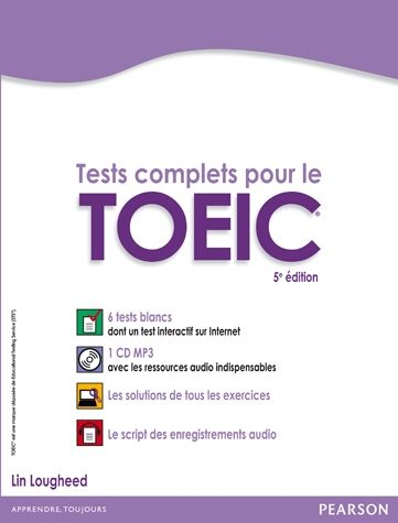 LOUGHEED, Lin. Tests complets pour le TOEIC (2012). Cote : A TOE